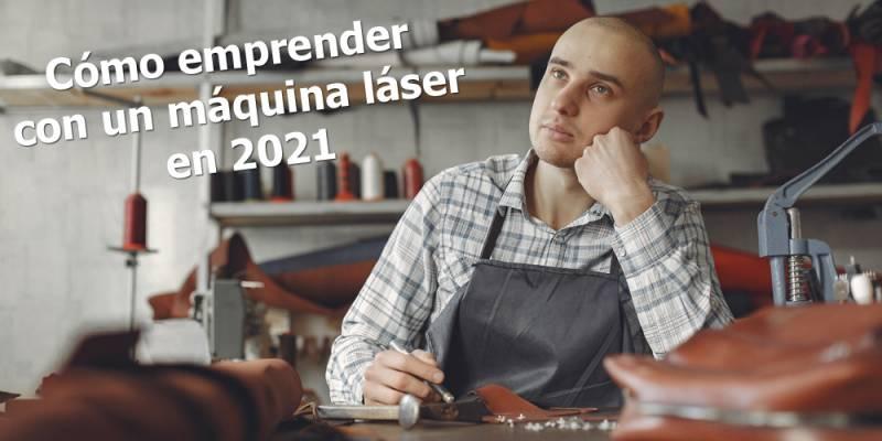 Cómo emprender con un máquina láser en 2021
